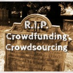 RIP! Say goodbye to Crowdsourcing and Crowdfunding!